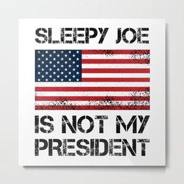 Sleepy Joe Biden not my President Gift Metal Print