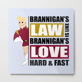 Brannigan's Law Metal Print