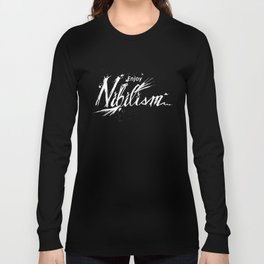 Enjoy Nihilism Long Sleeve T-shirt