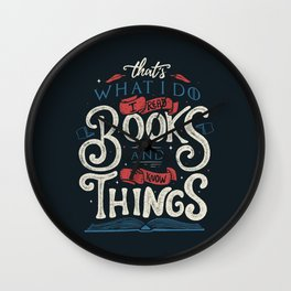 That's what i do i read books and i know things Wall Clock