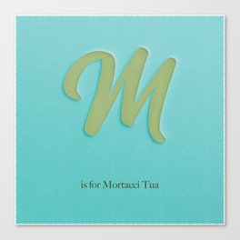 M is For Mortacci Tua Canvas Print