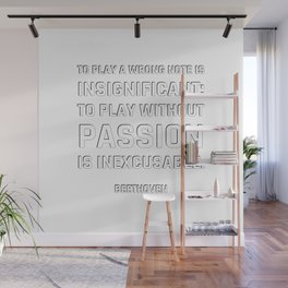 Beethoven Quotes - To play a wrong note is insignificant; to play without passion is inexcusable. Wall Mural
