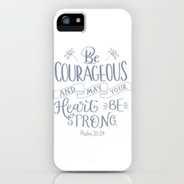 Be Courageous iPhone Case
