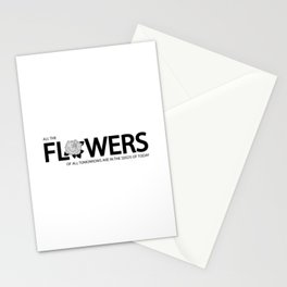 All the flowers of all the tomorrows are in the seed of today Stationery Cards
