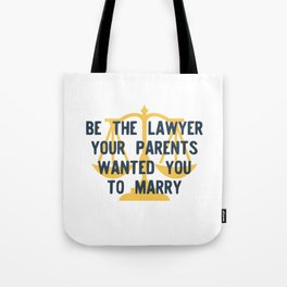 Be the Lawyer your parents wanted you to marry Tote Bag