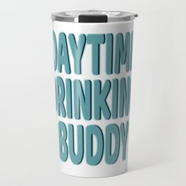 """Daytime Drinking Buddy"" tee design for you and your supportive buddy! Stay drunk all day!  Travel Mug"