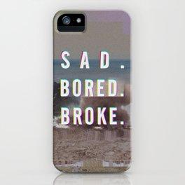 SAD. BORED. BROKE. iPhone Case
