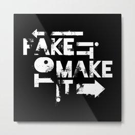Fake it to Make it Metal Print