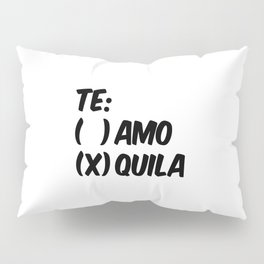 Tequila or Love - Te Amo or Quila Pillow Sham