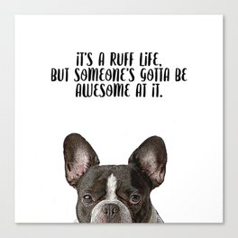 it's a ruff life 2 Canvas Print