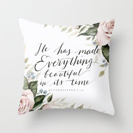 """He has made Everything beautiful in its time"" Throw Pillow"