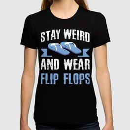 Stay Weird And Wear Flip Flops T-shirt