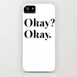 Okay? Okay. iPhone Case
