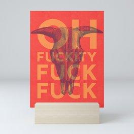 Oh Fuckity Fuck Fuck Mini Art Print