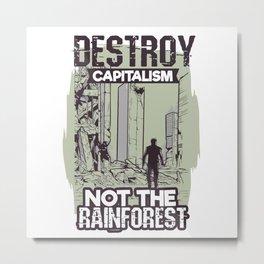 Pro Rainforest Anti Capitalism Metal Print