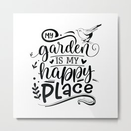 My garden is my happy place - Garden hand drawn quotes illustration. Funny humor. Life sayings. Metal Print