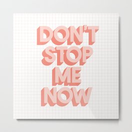 Don't Stop Me Now peach pink typography inspiration motivation wall decor Metal Print