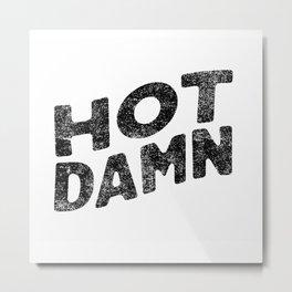 Hot Damn! Metal Print