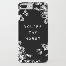 YOU'RE THE WORST Slim Case iPhone 7 Plus