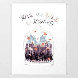 Find the time to travel. Art Print