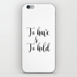 To HAVE and to HOLD // black and white printable // printable wall decor iPhone Skin