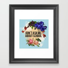 Don't Ask Me About School - Color Framed Art Print