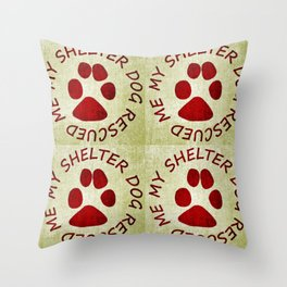 My Shelter Dog Rescued Me Throw Pillow