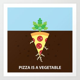 Pizza is a Vegetable Art Print