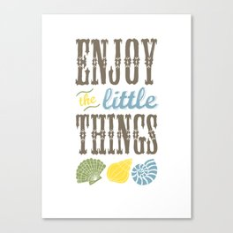 Enjoy the little things. Canvas Print