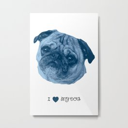I love my dog - Pug Metal Print