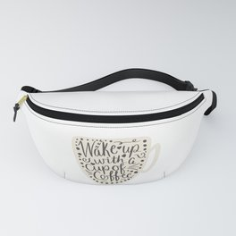 Wake Up With A Cup Of Coffee Fanny Pack