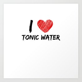 I Love Tonic Water Art Print