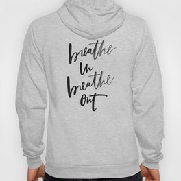 Breathe In Breathe Out Hoody