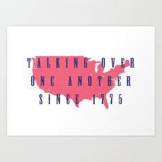 Talking Over One Another Since 1775 Art Print