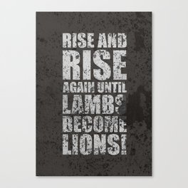 Lab No. 4 - Rise and rise again until lambs become lions Life Motivating Quotes Poster Canvas Print