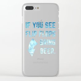 If You See Flip Flops Bring Beer Summer Relax design Clear iPhone Case