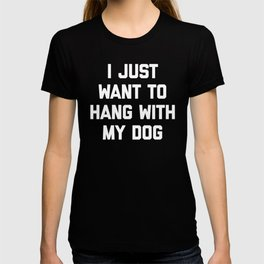 Hang With My Dog Funny Quote T-shirt