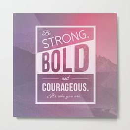 Be Strong, Bold, and Courageous Metal Print
