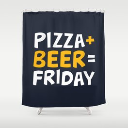 Pizza + beer = Friday Shower Curtain