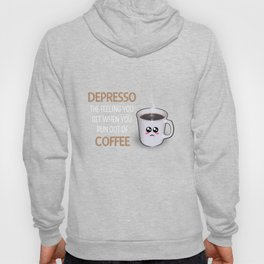 Depresso The Feeling You Get When You Run Out Of Coffee Funny Coffee Pun Hoody