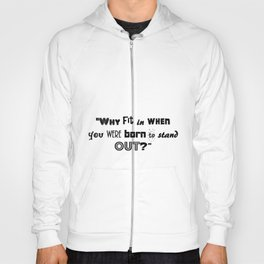 Why fit in when you were born to stand out? Hoody
