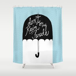 Don't Rain on My Parade Shower Curtain