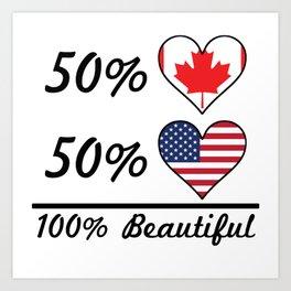 50% Canadian 50% American 100% Beautiful Art Print