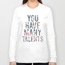 You have many talents. Long Sleeve T-shirt