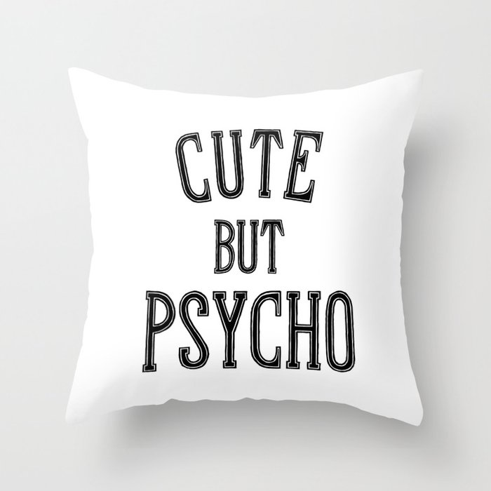 Cute But Psycho. Throw Pillow
