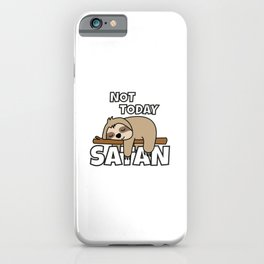 Not Today Satan Funny Sloth iPhone Case