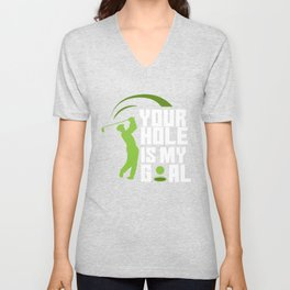 Your Hole Is My Goal - Fairway Green Golf Golfer Unisex V-Neck