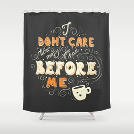 I Don't Care How Many You Had Before Me, Poster Design, Dark Shower Curtain