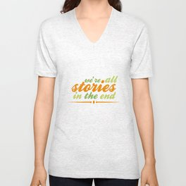 we're all stories in the end Unisex V-Neck