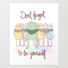 Don't Forget To Be Yourself Art Print